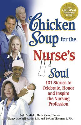 Chicken Soup for the Nurse's Soul By Canfield, Jack/ Hansen, Mark Victor/ Mitchell-Autio, Nancy